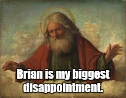 Brian is my biggest disappointment. | made w/ Imgflip meme maker