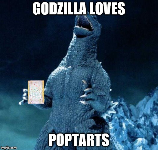 GODZILLA LOVES POPTARTS | image tagged in go-go-godzilla | made w/ Imgflip meme maker
