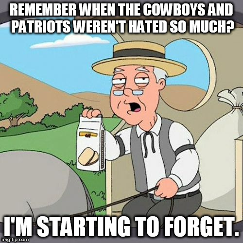Pepperidge Farm Remembers Meme | REMEMBER WHEN THE COWBOYS AND PATRIOTS WEREN'T HATED SO MUCH? I'M STARTING TO FORGET. | image tagged in memes,pepperidge farm remembers | made w/ Imgflip meme maker