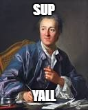 Random Meme of famous guy | SUP YALL | image tagged in denis diderot,memes,sup memes | made w/ Imgflip meme maker