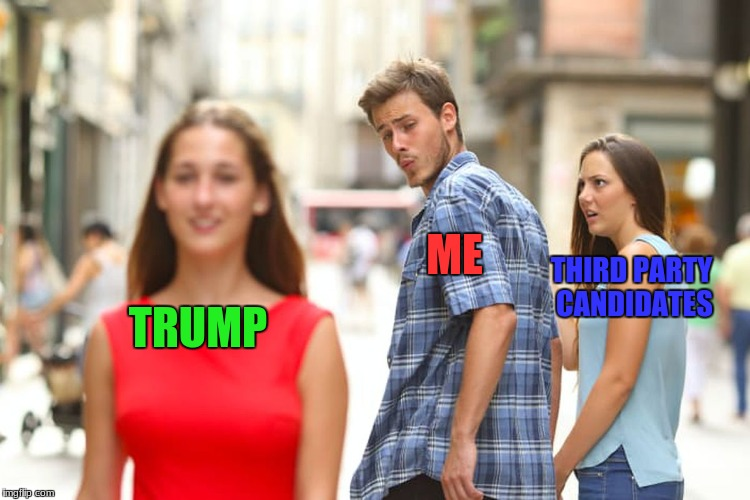 Every day when I watch fox news | TRUMP ME THIRD PARTY CANDIDATES | image tagged in memes,distracted boyfriend,trump,third party candidates | made w/ Imgflip meme maker