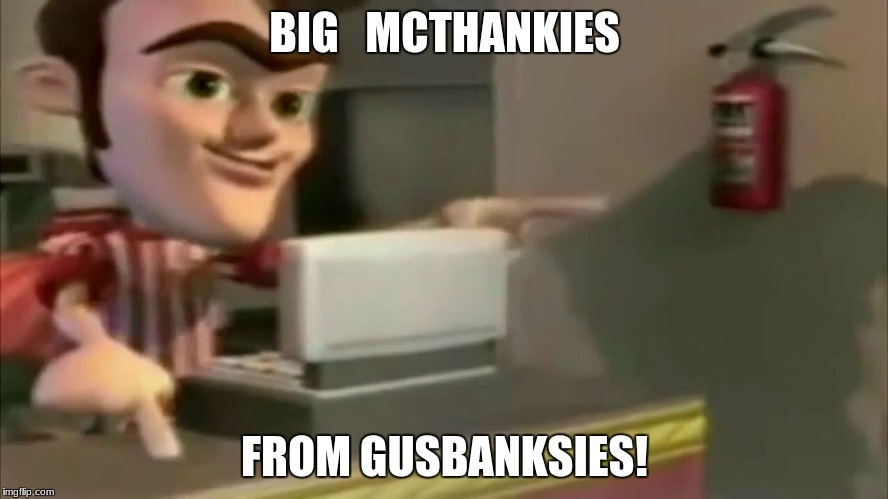 Just made it to 20K! | BIG   MCTHANKIES FROM GUSBANKSIES! | image tagged in jimmy neutron,thanks,funny,memes | made w/ Imgflip meme maker