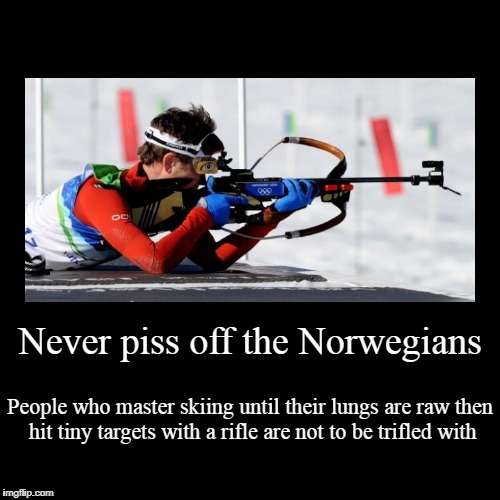 I never use the word 'stud' lightly, but biathletes are studs | Never piss off the Norwegians | People who master skiing until their lungs are raw then hit tiny targets with a rifle are not to be trifled  | image tagged in funny,demotivationals,norway,winter olympics,olympics,peyongchang olympics | made w/ Imgflip demotivational maker