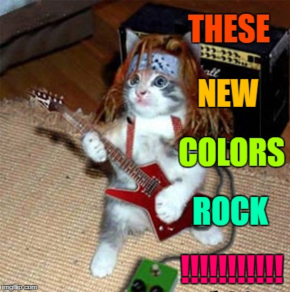 THESE NEW COLORS ROCK !!!!!!!!!!! | made w/ Imgflip meme maker
