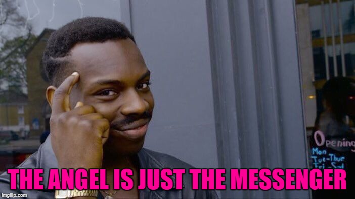 Roll Safe Think About It Meme | THE ANGEL IS JUST THE MESSENGER | image tagged in memes,roll safe think about it | made w/ Imgflip meme maker