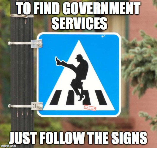 Gong Show Directions | TO FIND GOVERNMENT SERVICES JUST FOLLOW THE SIGNS | image tagged in dept of silly walks | made w/ Imgflip meme maker