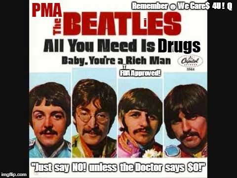 PMA BEATLiES Rx? All you need is DRUGS! Just say NO! unless the Doctor says SO! FDA Baby. You're a RichMan! #MorpheusMD #RedPill | Q | image tagged in donald trump you're fired,big pharma,corruption,confused doctor,just say no,medical marijuana | made w/ Imgflip meme maker