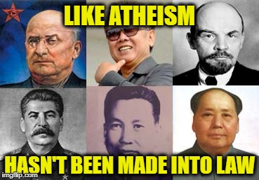 LIKE ATHEISM HASN'T BEEN MADE INTO LAW | made w/ Imgflip meme maker