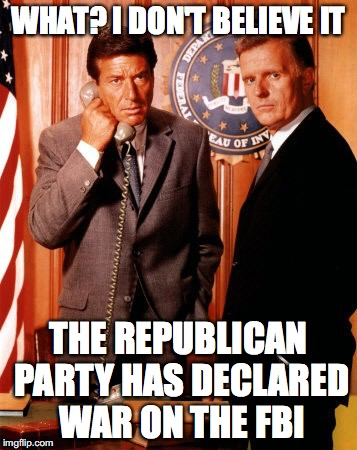 How Far the GOP has Fallen | WHAT? I DON'T BELIEVE IT THE REPUBLICAN PARTY HAS DECLARED WAR ON THE FBI | image tagged in donald trump,fbi,traitor | made w/ Imgflip meme maker