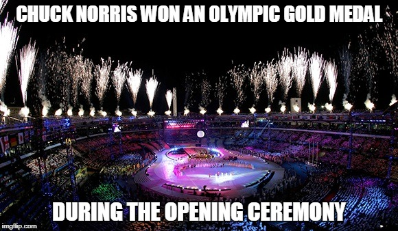 Chuck Norris Olympic Gold Medal | CHUCK NORRIS WON AN OLYMPIC GOLD MEDAL DURING THE OPENING CEREMONY | image tagged in memes,chuck norris,olympics,gold medal | made w/ Imgflip meme maker