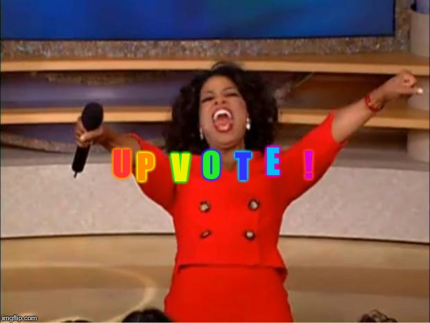 Oprah You Get A Meme | U P V O T E ! | image tagged in memes,oprah you get a | made w/ Imgflip meme maker