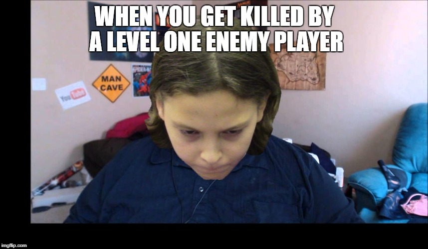 depressed gamer child | WHEN YOU GET KILLED BY A LEVEL ONE ENEMY PLAYER | image tagged in depressed gamer child | made w/ Imgflip meme maker
