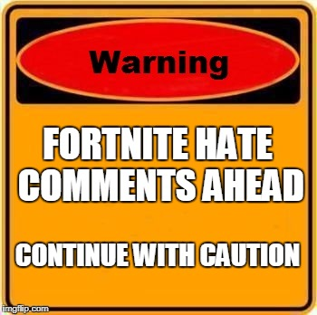 Warning Sign | FORTNITE HATE COMMENTS AHEAD CONTINUE WITH CAUTION | image tagged in memes,warning sign,fortnite,caution,haters,comment section | made w/ Imgflip meme maker