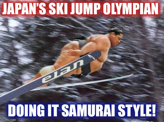 Forget Gangnam Style....Japan's Olympians are doing it the Samurai way in Korea! | JAPAN'S SKI JUMP OLYMPIAN DOING IT SAMURAI STYLE! | image tagged in olympics,olympics 2018,skiing,japan,korea,samurai | made w/ Imgflip meme maker