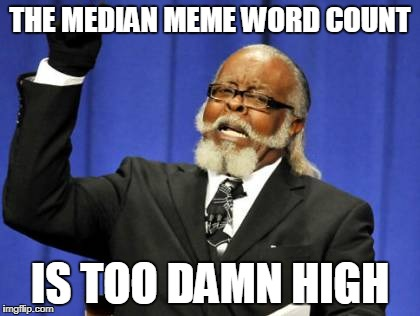 Brevity is the Soul of Wit | THE MEDIAN MEME WORD COUNT IS TOO DAMN HIGH | image tagged in memes,too damn high | made w/ Imgflip meme maker
