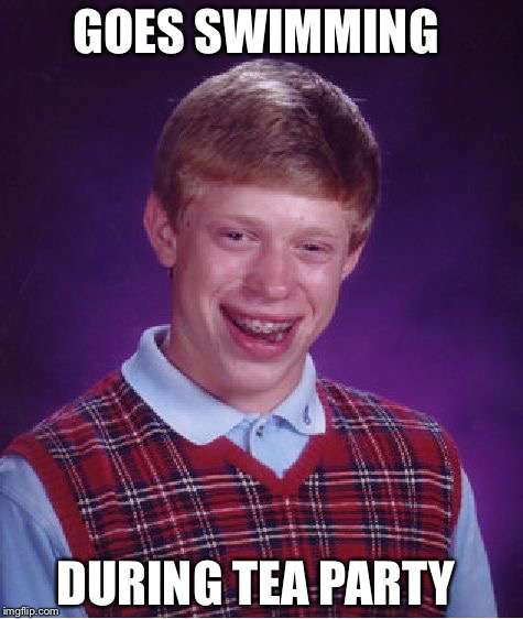 Bad Luck Brian Meme | GOES SWIMMING DURING TEA PARTY | image tagged in memes,bad luck brian | made w/ Imgflip meme maker