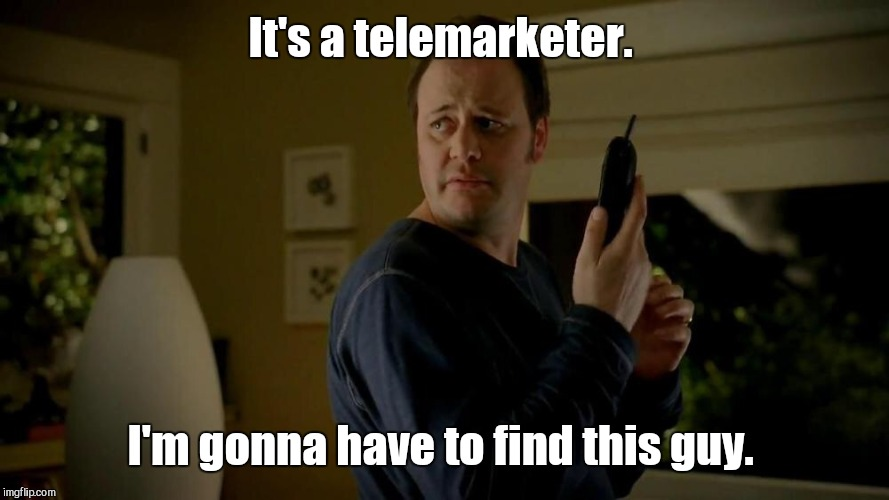 It's a telemarketer. I'm gonna have to find this guy. | made w/ Imgflip meme maker