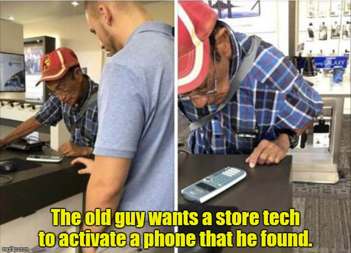 Yes, it's a calculator.  | The old guy wants a store tech to activate a phone that he found. | image tagged in funny,old guy,phone | made w/ Imgflip meme maker