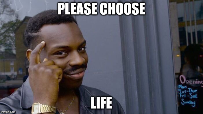 Roll Safe Think About It Meme | PLEASE CHOOSE LIFE | image tagged in memes,roll safe think about it | made w/ Imgflip meme maker