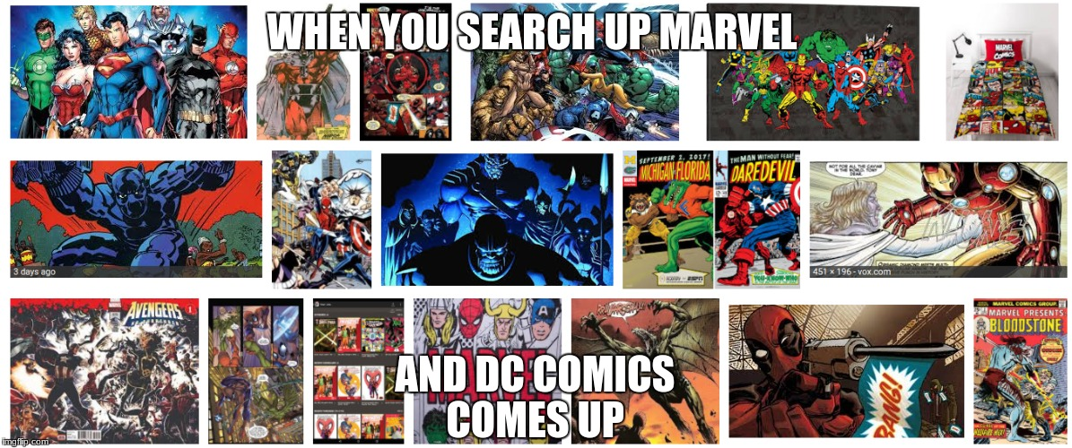 WHEN YOU SEARCH UP MARVEL AND DC COMICS COMES UP | image tagged in marvel comics | made w/ Imgflip meme maker