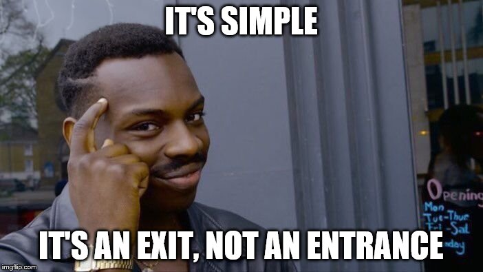 Roll Safe Think About It Meme | IT'S SIMPLE IT'S AN EXIT, NOT AN ENTRANCE | image tagged in memes,roll safe think about it | made w/ Imgflip meme maker