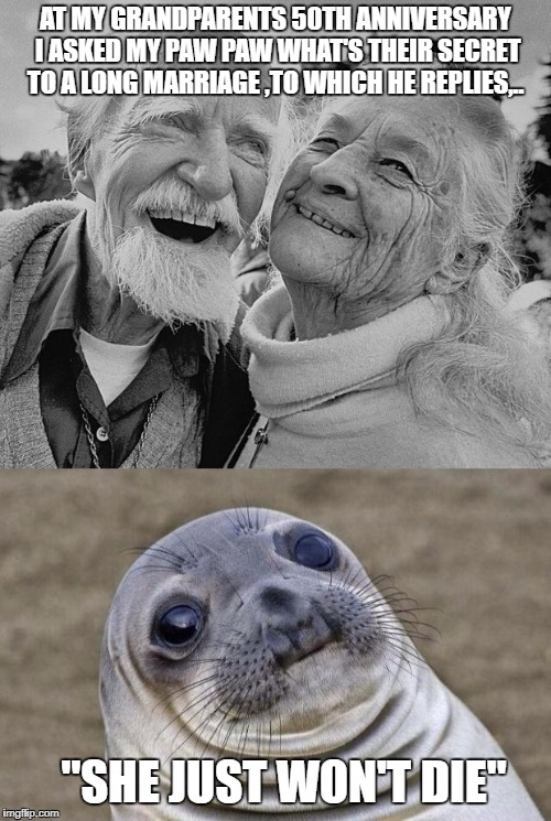 "Still a Better Love Story than Twilight | AT MY GRANDPARENTS 50TH ANNIVERSARY I ASKED MY PAW PAW WHAT'S THEIR SECRET TO A LONG MARRIAGE ,TO WHICH HE REPLIES,.. ""SHE JUST WON'T DIE"" 