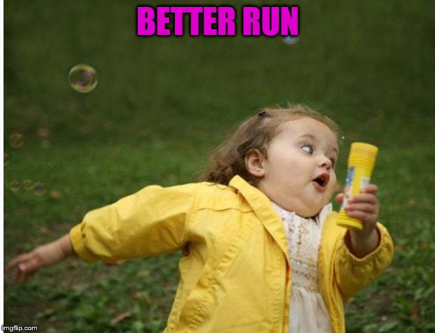 BETTER RUN | made w/ Imgflip meme maker