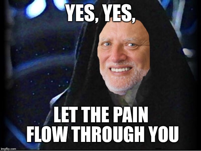 YES, YES, LET THE PAIN FLOW THROUGH YOU | made w/ Imgflip meme maker