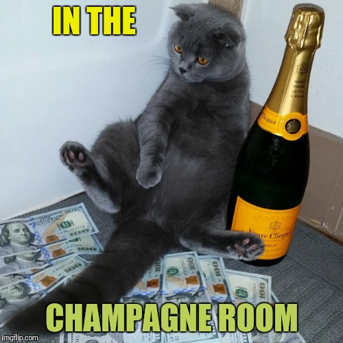 IN THE CHAMPAGNE ROOM | made w/ Imgflip meme maker
