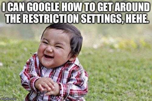 Evil Toddler Meme | I CAN GOOGLE HOW TO GET AROUND THE RESTRICTION SETTINGS, HEHE. | image tagged in memes,evil toddler | made w/ Imgflip meme maker