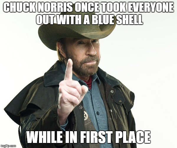 CHUCK NORRIS ONCE TOOK EVERYONE OUT WITH A BLUE SHELL WHILE IN FIRST PLACE | made w/ Imgflip meme maker