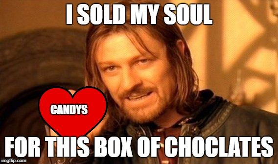 One Does Not Simply Meme | I SOLD MY SOUL FOR THIS BOX OF CHOCLATES CANDYS | image tagged in memes,one does not simply | made w/ Imgflip meme maker