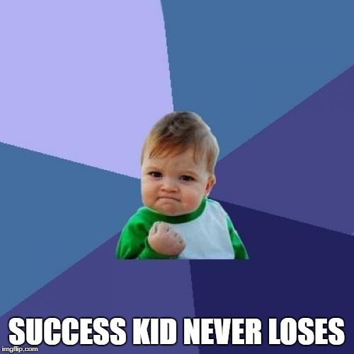 Success Kid Meme | SUCCESS KID NEVER LOSES | image tagged in memes,success kid | made w/ Imgflip meme maker