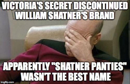 "Captain Picard Facepalm Meme | VICTORIA'S SECRET DISCONTINUED WILLIAM SHATNER'S BRAND APPARENTLY ""SHATNER PANTIES"" WASN'T THE BEST NAME 