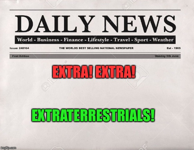 EXTRA! EXTRA! EXTRATERRESTRIALS! | made w/ Imgflip meme maker