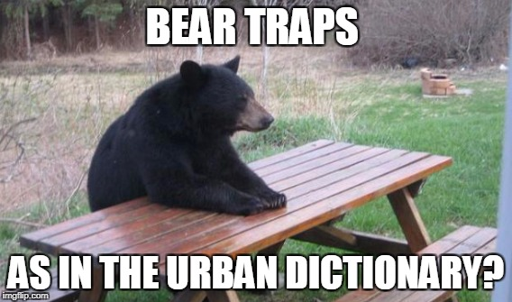 BEAR TRAPS AS IN THE URBAN DICTIONARY? | made w/ Imgflip meme maker