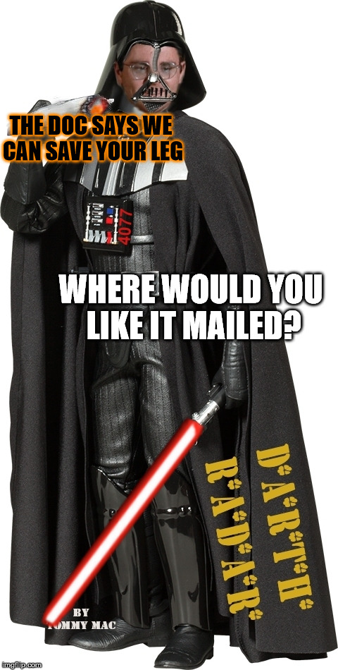 Mash Radar Oreilly as High Darth of the Smokith | THE DOC SAYS WE CAN SAVE YOUR LEG WHERE WOULD YOU LIKE IT MAILED? | image tagged in mash radar oreilly as high darth of the smokith,walter the chronic,kites meme | made w/ Imgflip meme maker