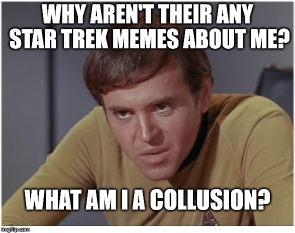 Chekov Gets a Meme | WHY AREN'T THEIR ANY STAR TREK MEMES ABOUT ME? WHAT AM I A COLLUSION? | image tagged in chekov the,terrible,star trek into russia,the klingons of the klingowskis,memers meme me back to ol' memeitaty | made w/ Imgflip meme maker