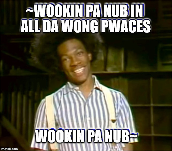 I keep | ~WOOKIN PA NUB IN ALL DA WONG PWACES WOOKIN PA NUB~ | image tagged in wuken pa nub buckwheat,dammit meme | made w/ Imgflip meme maker