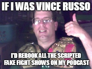 vince russo disco inferno lgtbdgqxyz2 2/11/2018 show | IF I WAS VINCE RUSSO I'D REBOOK ALL THE SCRIPTED FAKE FIGHT SHOWS ON MY PODCAST | image tagged in wwe,fake,vince russo,smarks,dave meltzer,solomonster | made w/ Imgflip meme maker