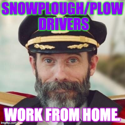 SNOWPLOUGH/PLOW DRIVERS WORK FROM HOME. | made w/ Imgflip meme maker