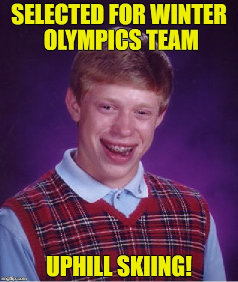 Finally! | SELECTED FOR WINTER OLYMPICS TEAM UPHILL SKIING! | image tagged in memes,bad luck brian | made w/ Imgflip meme maker