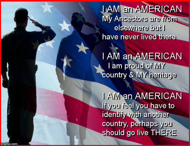 I Am An AMERICAN | image tagged in god bless america,current events,political meme,politics,support veterans,african american | made w/ Imgflip meme maker