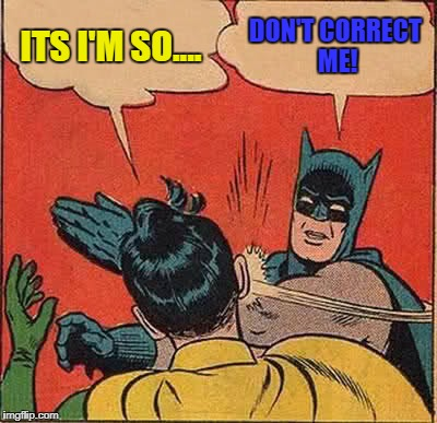 Batman Slapping Robin Meme | ITS I'M SO.... DON'T CORRECT ME! | image tagged in memes,batman slapping robin | made w/ Imgflip meme maker
