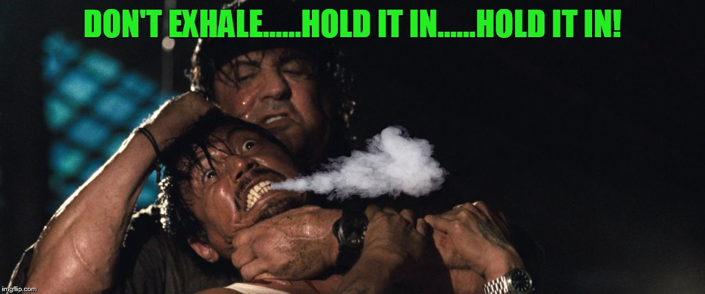 DON'T EXHALE......HOLD IT IN......HOLD IT IN! | made w/ Imgflip meme maker
