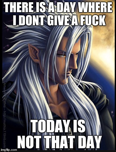Xemnas' Thoughts | THERE IS A DAY WHERE I DONT GIVE A F**K TODAY IS NOT THAT DAY | image tagged in kingdom hearts,memes | made w/ Imgflip meme maker