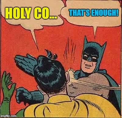 Batman Slapping Robin Meme | HOLY CO... THAT'S ENOUGH! | image tagged in memes,batman slapping robin | made w/ Imgflip meme maker