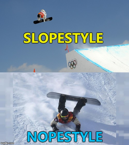 What goes up... :) | SLOPESTYLE NOPESTYLE | image tagged in memes,winter olympics,slopestyle,snowboarding,sport,fail | made w/ Imgflip meme maker