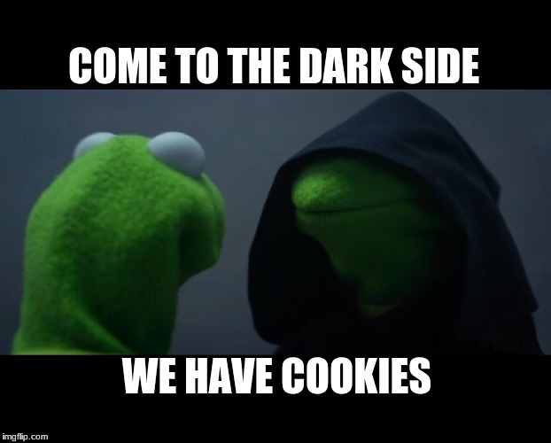 Evil Kermit Meme | COME TO THE DARK SIDE WE HAVE COOKIES | image tagged in evil kermit meme | made w/ Imgflip meme maker