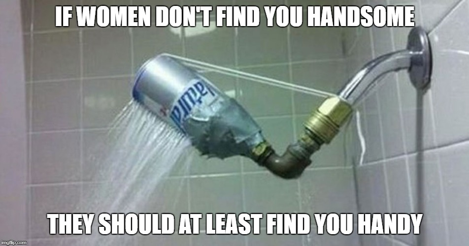 redneck shower  | IF WOMEN DON'T FIND YOU HANDSOME THEY SHOULD AT LEAST FIND YOU HANDY | image tagged in redneck,shower,beer can | made w/ Imgflip meme maker